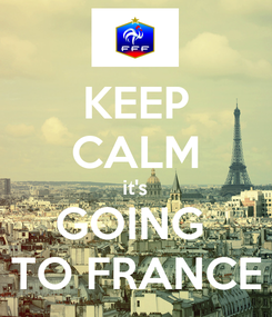 Poster: KEEP CALM it's GOING  TO FRANCE