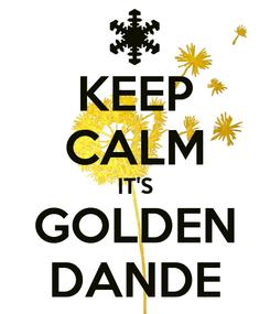 Poster: KEEP CALM IT'S GOLDEN DANDE