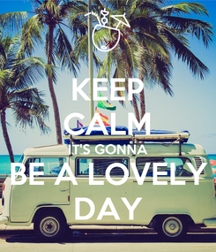 Poster: KEEP CALM IT'S GONNA BE A LOVELY DAY