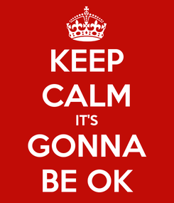 Poster: KEEP CALM IT'S GONNA BE OK