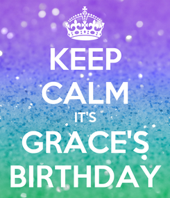 Poster: KEEP CALM IT'S GRACE'S BIRTHDAY