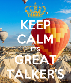 Poster: KEEP CALM IT'S GREAT TALKER'S