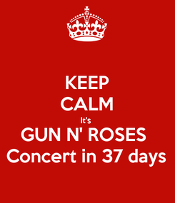 Poster: KEEP CALM It's  GUN N' ROSES  Concert in 37 days