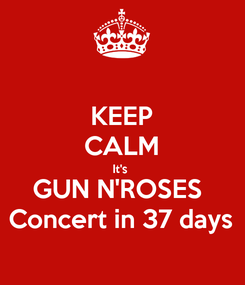 Poster: KEEP CALM It's  GUN N'ROSES  Concert in 37 days