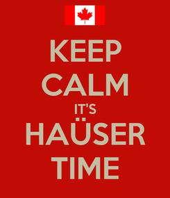 Poster: KEEP CALM IT'S HAÜSER TIME