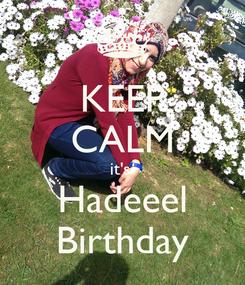 Poster: KEEP CALM it's  Hadeeel Birthday