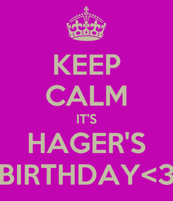 Poster: KEEP CALM IT'S HAGER'S BIRTHDAY<3