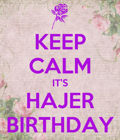 Poster: KEEP CALM IT'S HAJER BIRTHDAY