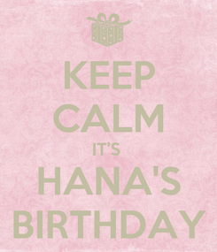 Poster: KEEP CALM IT'S  HANA'S BIRTHDAY