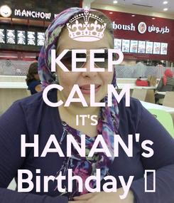 Poster: KEEP CALM IT'S HANAN's Birthday 🎂