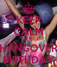 Poster: KEEP CALM IT'S HANGOVER BIRTHDAY