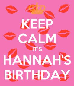 Poster: KEEP CALM IT'S HANNAH'S BIRTHDAY
