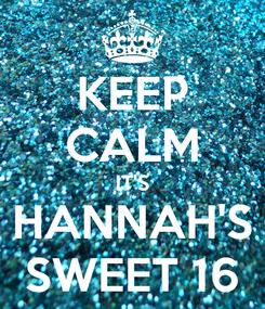 Poster: KEEP CALM IT'S HANNAH'S SWEET 16