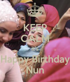Poster: KEEP CALM it's Happy Birthday Nun