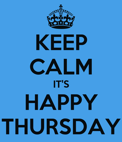 Poster: KEEP CALM IT'S HAPPY THURSDAY