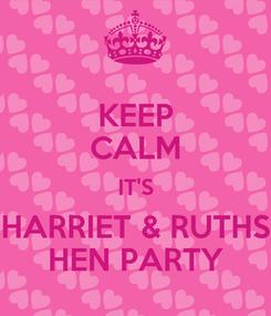 Poster: KEEP CALM IT'S HARRIET & RUTHS HEN PARTY