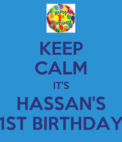 Poster: KEEP CALM IT'S HASSAN'S 1ST BIRTHDAY