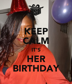 Poster: KEEP CALM IT'S HER BIRTHDAY