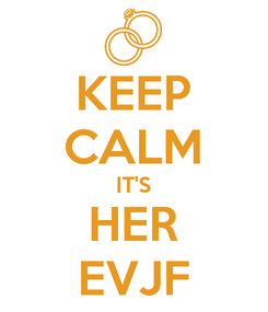 Poster: KEEP CALM IT'S HER EVJF