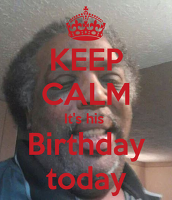 Poster: KEEP CALM It's his  Birthday today
