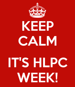 Poster: KEEP CALM  IT'S HLPC WEEK!