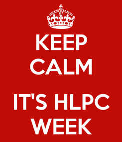 Poster: KEEP CALM  IT'S HLPC WEEK
