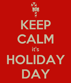 Poster: KEEP CALM it's HOLIDAY DAY