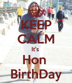 Poster: KEEP CALM It's  Hon  BirthDay