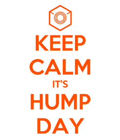 Poster: KEEP CALM IT'S HUMP DAY