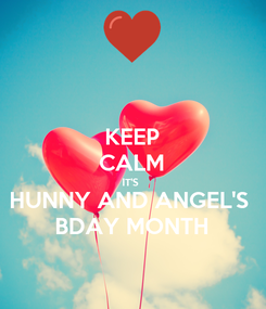 Poster: KEEP CALM IT'S  HUNNY AND ANGEL'S  BDAY MONTH