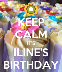 Poster: KEEP CALM IT'S ILINE'S BIRTHDAY