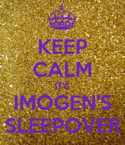 Poster: KEEP CALM IT'S IMOGEN'S SLEEPOVER