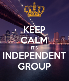Poster: KEEP CALM IT'S INDEPENDENT GROUP