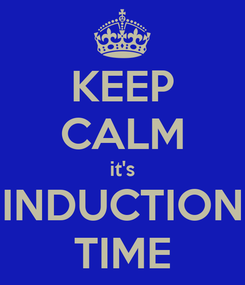 Poster: KEEP CALM it's INDUCTION TIME