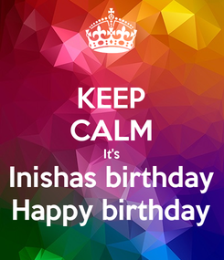 Poster: KEEP CALM It's Inishas birthday Happy birthday
