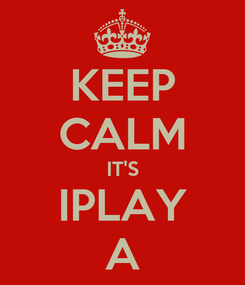 Poster: KEEP CALM IT'S IPLAY A