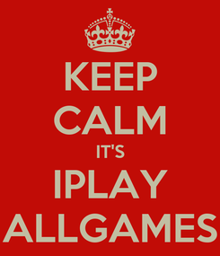 Poster: KEEP CALM IT'S IPLAY ALLGAMES