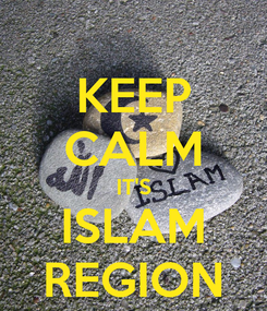 Poster: KEEP CALM IT'S ISLAM REGION
