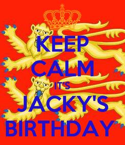 Poster: KEEP CALM IT'S JACKY'S BIRTHDAY