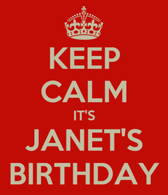 Poster: KEEP CALM IT'S JANET'S BIRTHDAY