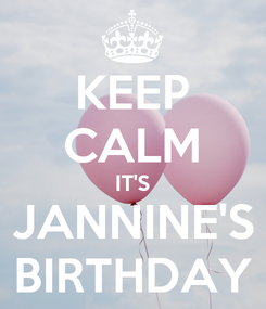Poster: KEEP CALM IT'S JANNINE'S BIRTHDAY