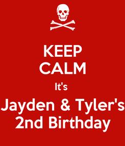 Poster: KEEP CALM It's  Jayden & Tyler's 2nd Birthday