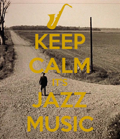 Poster: KEEP CALM IT'S JAZZ MUSIC