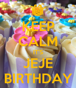 Poster: KEEP CALM IT'S JEJE BIRTHDAY
