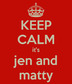 Poster: KEEP CALM it's jen and matty