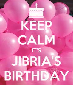 Poster: KEEP CALM IT'S JIBRIA'S BIRTHDAY