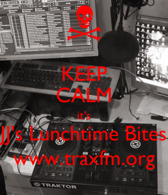 Poster: KEEP CALM it's JJ's Lunchtime Bites www.traxfm.org