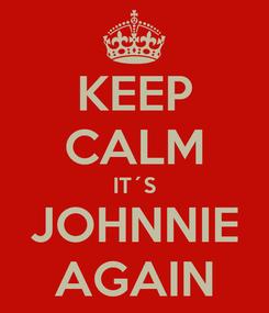 Poster: KEEP CALM IT´S JOHNNIE AGAIN