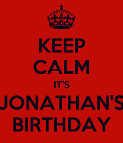 Poster: KEEP CALM IT'S JONATHAN'S BIRTHDAY