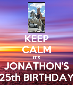 Poster: KEEP CALM IT'S JONATHON'S 25th BIRTHDAY